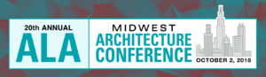 20th Annual ALA Midwest Architecture Conference on Oct. 2, 2018